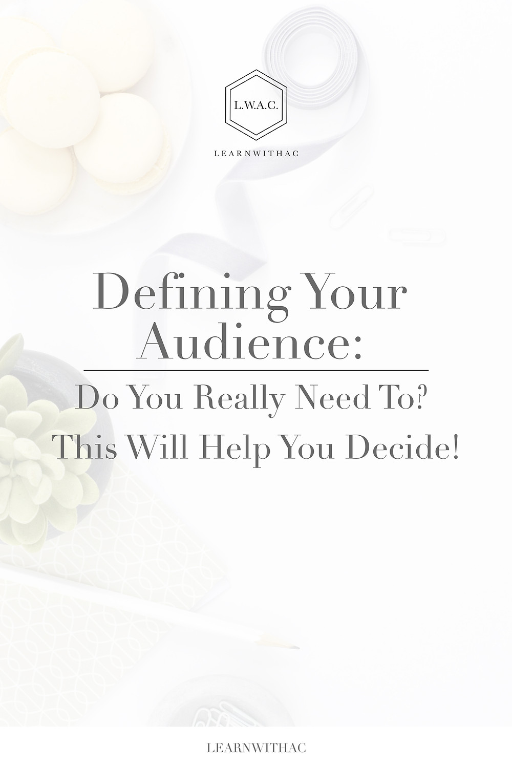 LEARNWITHAC, Defining Your Audience: Do You Really Need To? This Will Help You Decide!