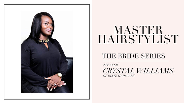 THE BRIDE SERIES: Crystal Williams of Elite Hair Care (Master Hair Stylist)