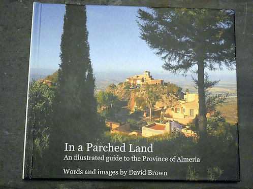 In a Parched Land: An Illustrated Guide to the Almeria Province of Spain