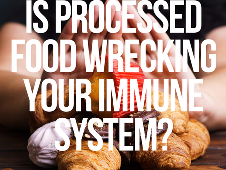 Is Processed Food Wrecking Your Immune System?
