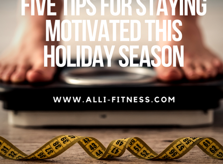Five Tips For Staying Motivated This Holiday Season