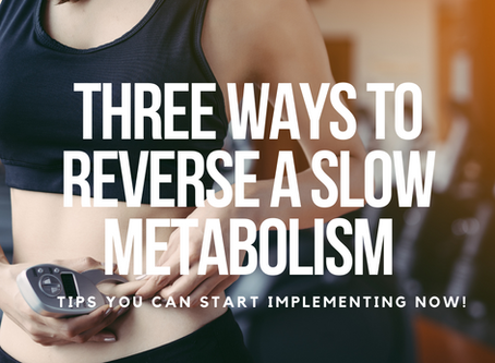 Three Ways To Reverse a Slow Metabolism