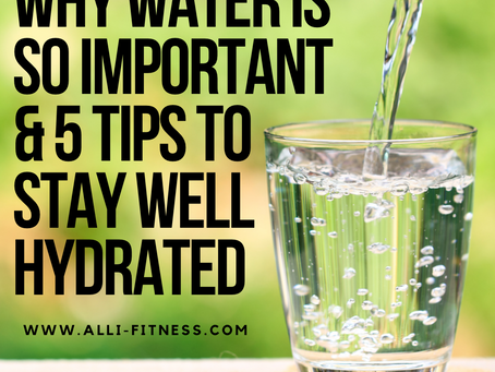 Why Water Is So Important & 5 Tips To Stay Well Hydrated