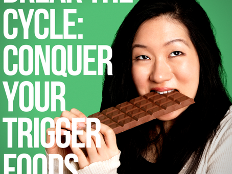 Break The Cycle: How To Conquer Your Trigger Foods