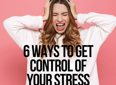 6 Ways To Get Control of Your Stress