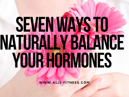 Seven Ways To Balance Your Hormones Naturally