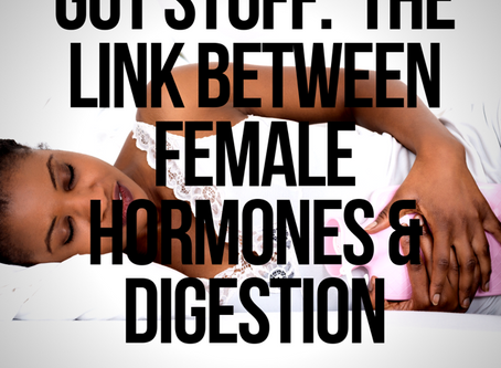 GUT STUFF: The link between female hormones and digestion
