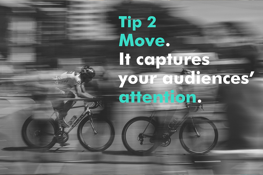 When on stage, keep moving.