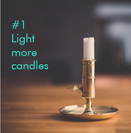 TIpp 1: Light more candles