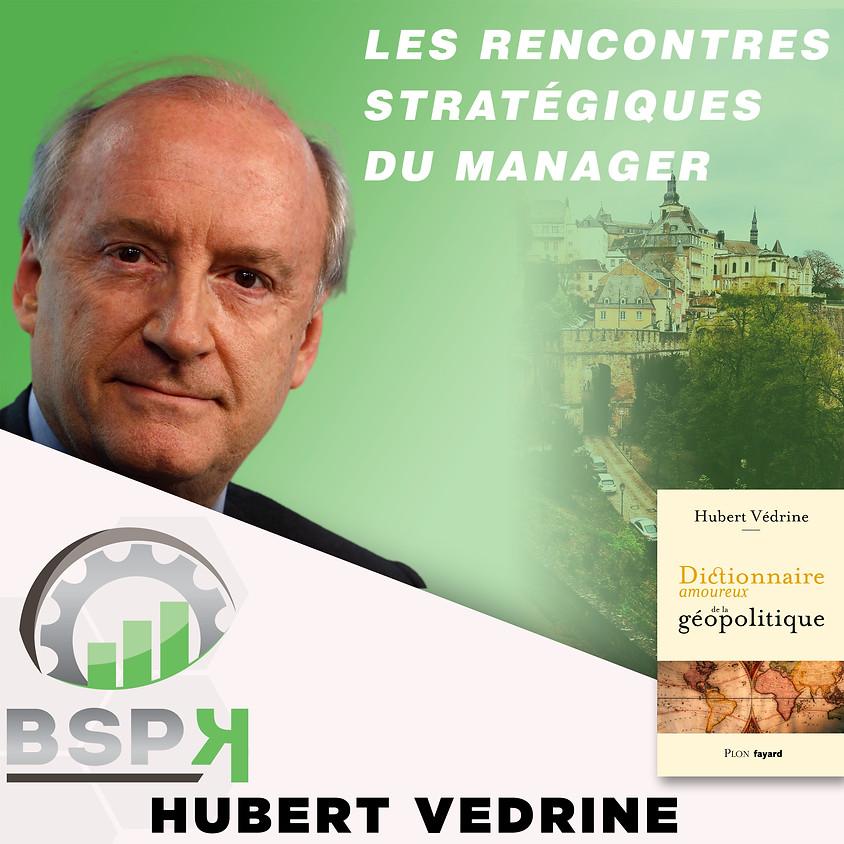 « Les CEO et la géopolitique issue du passé, siècles et millénaires dont les effets persistent. » avec Hubert VEDRINE