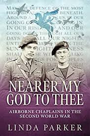 Nearer My God to Thee: Airborne Chaplains in the Second World War by Linda Parker