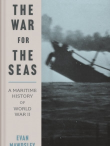 The War for the Seas: A Maritime History of World War II by Evan Mawdsley
