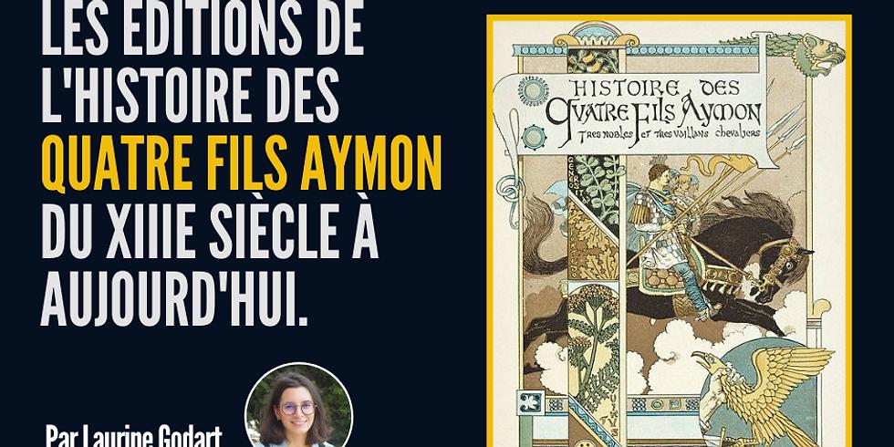 Les éditions des quatre fils Aymon du XIIIe siècle jusqu'à nos jours avec Laurine Godart