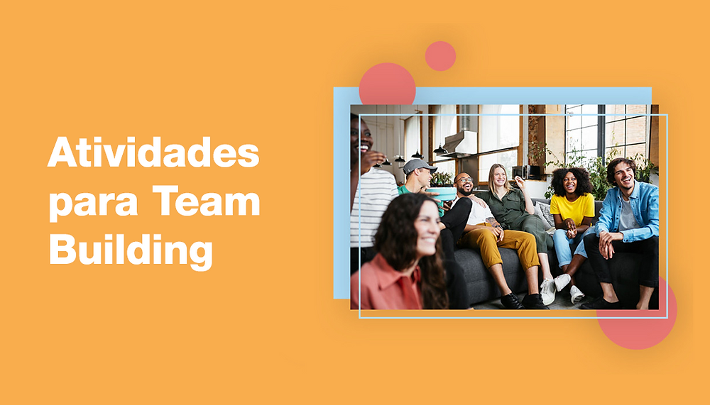 O que é Team Building e Por que é importante fortalecer sua equipe
