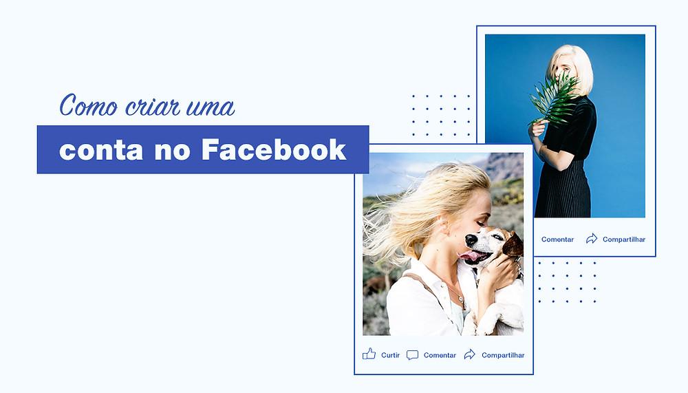 Como Criar uma Conta no Facebook: O Guia Completo