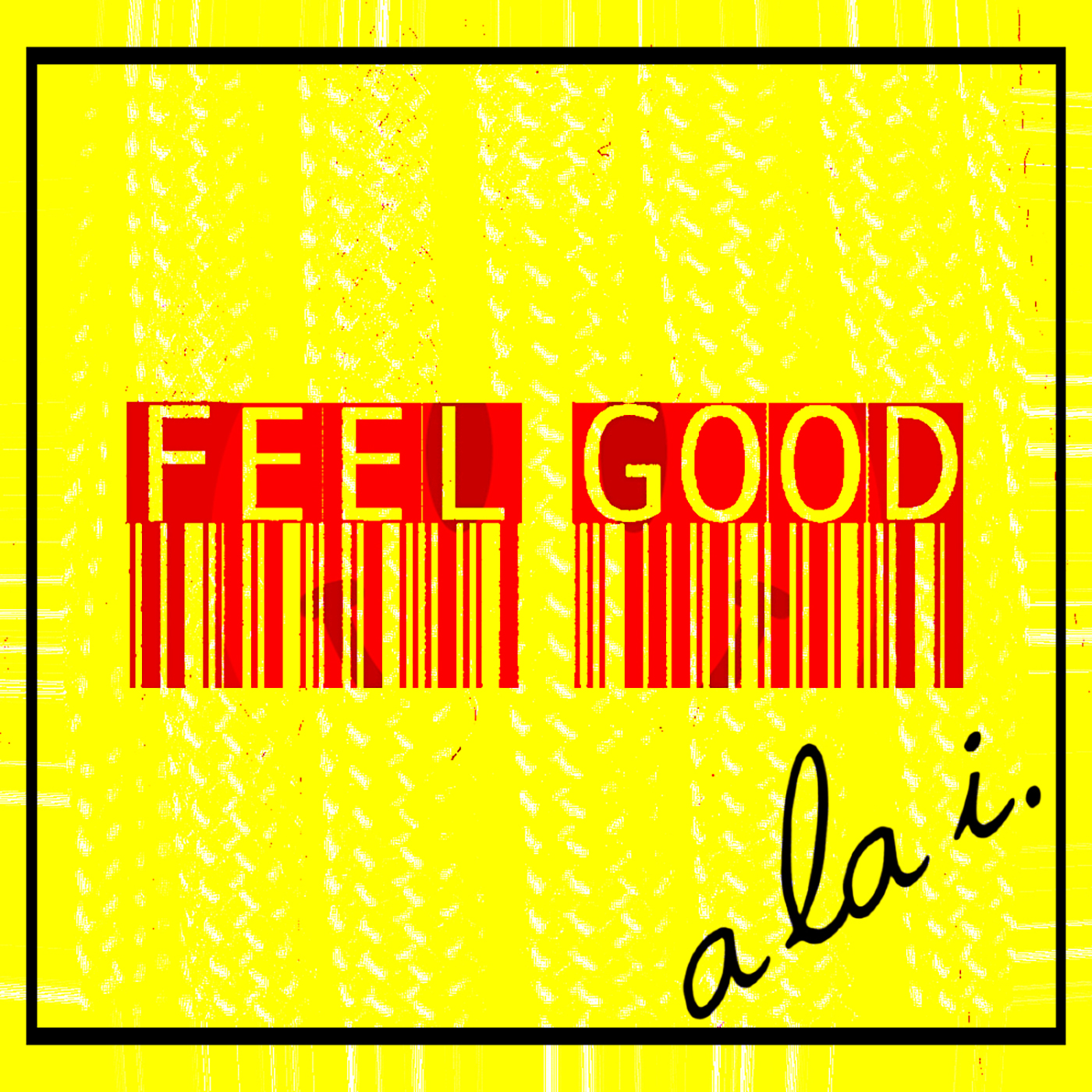"a la i. ""Feel Good"""