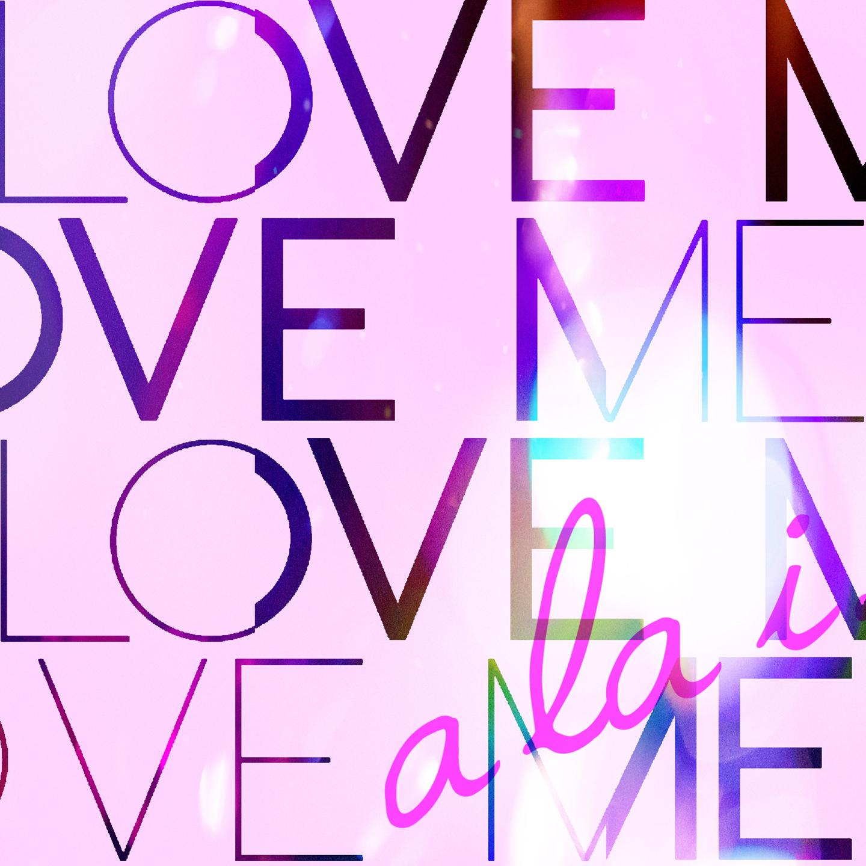 """a la i. """"Love Me"""""""