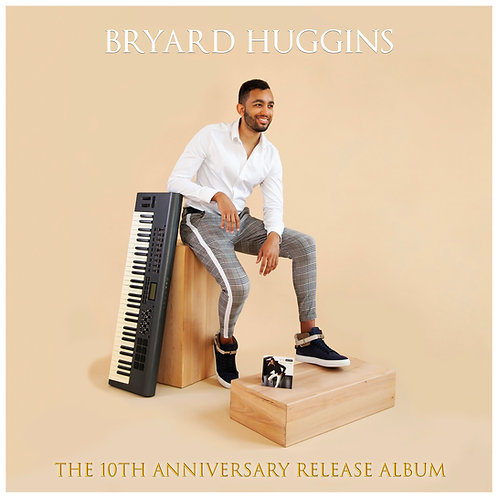 Bryard Huggins: The 10th Anniversary Release Album