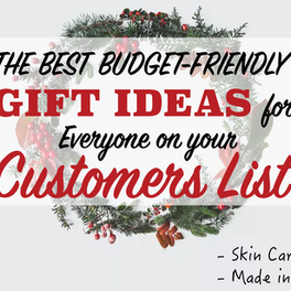 The Best Budget-friendly Gift Ideas for your Customers (Skin-Care) 2020 version