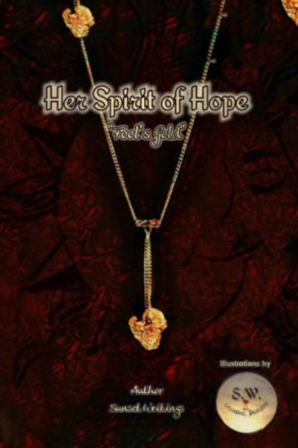 """Her Spirit of Hope """"Fool's Gold"""""""