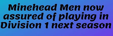 Minehead Men now assured of playing in D