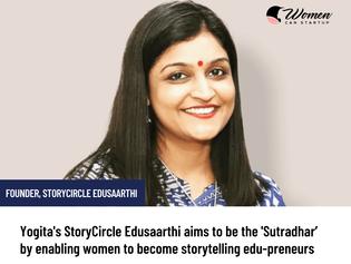 Yogita's Edusaarthi Is Enabling Women To Become Storytelling Edupreneurs
