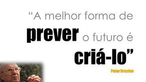 """""""A melhor forma de prever o futuro é criá-lo"""" Peter F. Drucker"""