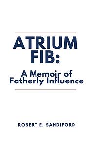 Atrium Fib: A Memoir of Fatherly Influence