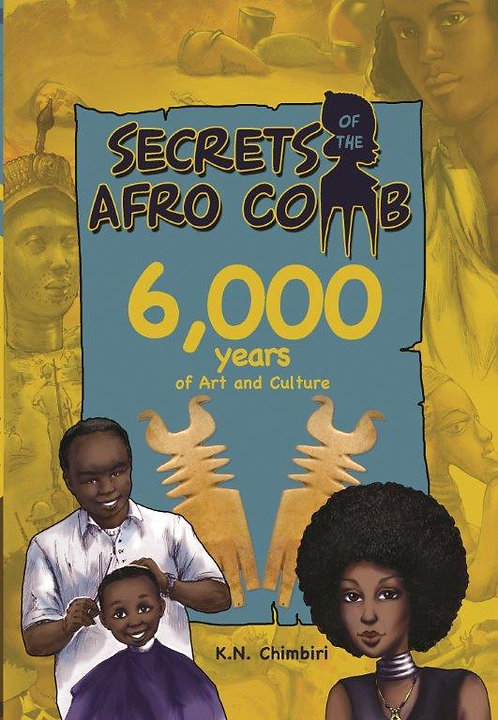 Secrets of the Afro comb, 6,000 years of art and culture by K.N. Chimbiri