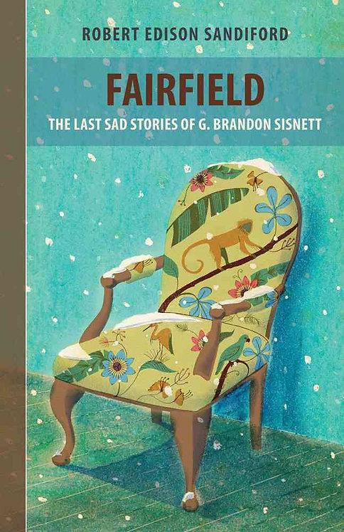 Fairfield: The Last Sad Stories of G. Brandon Sisnett by Robert Edison Sandiford