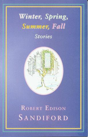 Winter, Spring Summer, Fall: Stories by Robert Edison Sandiford