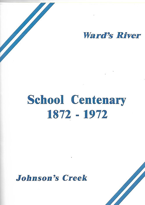 Ward's River & Johnson's Creek School Centenary Book