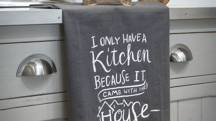 """Flour sacking quirky tea towel """"I only have a kitchen becasuse it cane with the"""