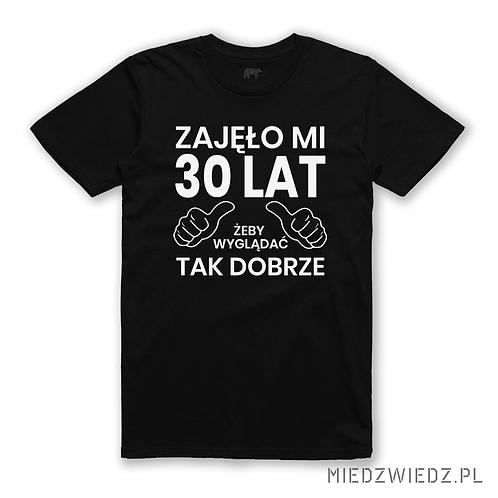 koszulka - URODZINY - .....żeby tak dobrze wyglądać