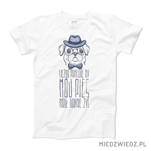 Koszulka - CIĘŻKO PRACUJĘ BY MÓJ PIES MÓGŁ GODNIE ŻYĆ