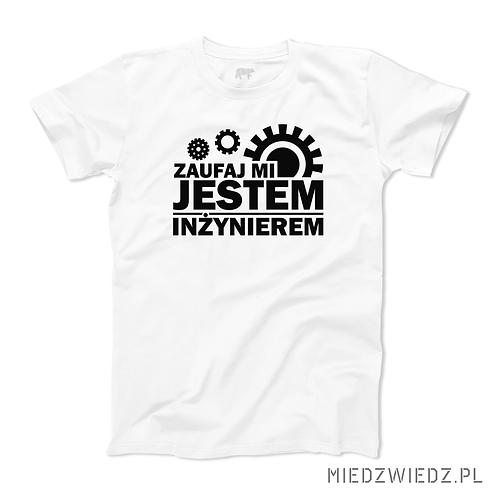 Koszulka - ZAUFAJ MI - JESTEM INŻYNIEREM