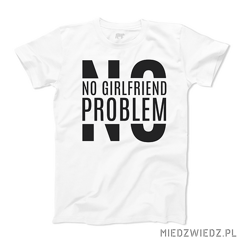 Koszulka - NO GIRLFRIEND NO PROBLEM