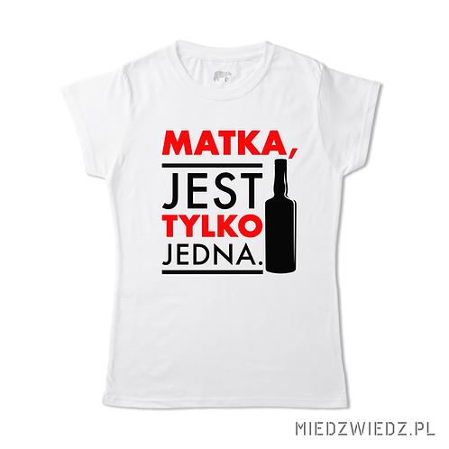 Koszulka - MATKA, JEST TYLKO JEDNA