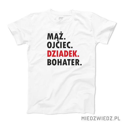 koszulka - mąż ojciec DZIADEK bohater