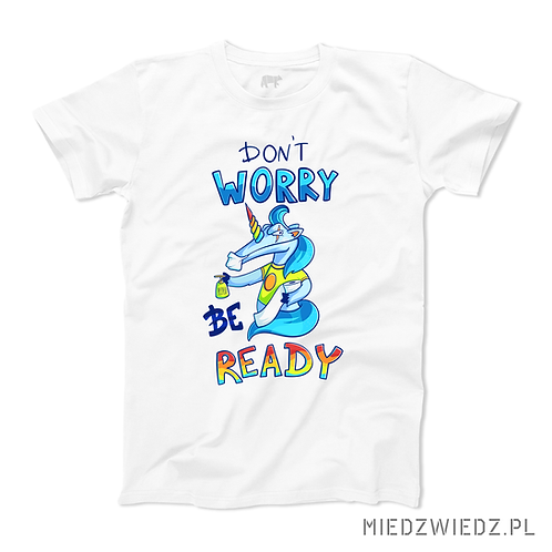 Koszulka - DON'T WORRY BE READY