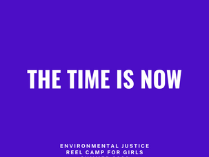 The time is now - writing about the Environmental Justice Reel Camp for Girls Summer 2020