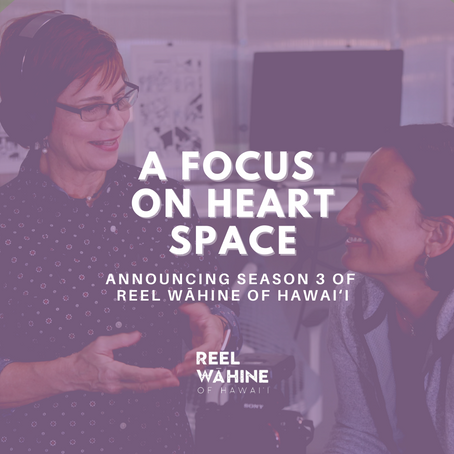 A Focus on Heart Space: Announcing Season 3 of Reel Wāhine of Hawai'i