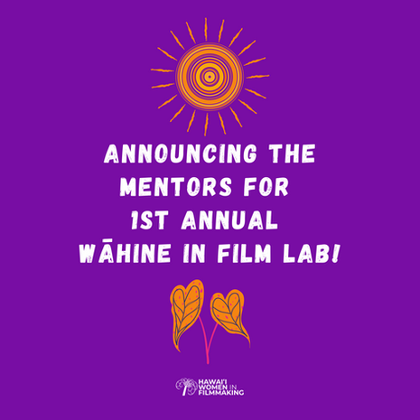 Announcing the Mentors for 1st Annual Wāhine in Film Lab!