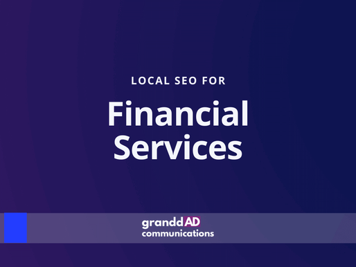 Local SEO For Financial Services | Granddad Communications