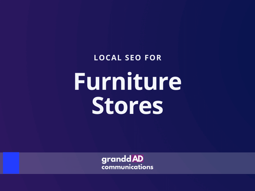 Local SEO For Furniture Stores | Granddad Communications