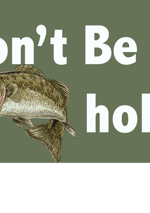 Don't Be A Basshole