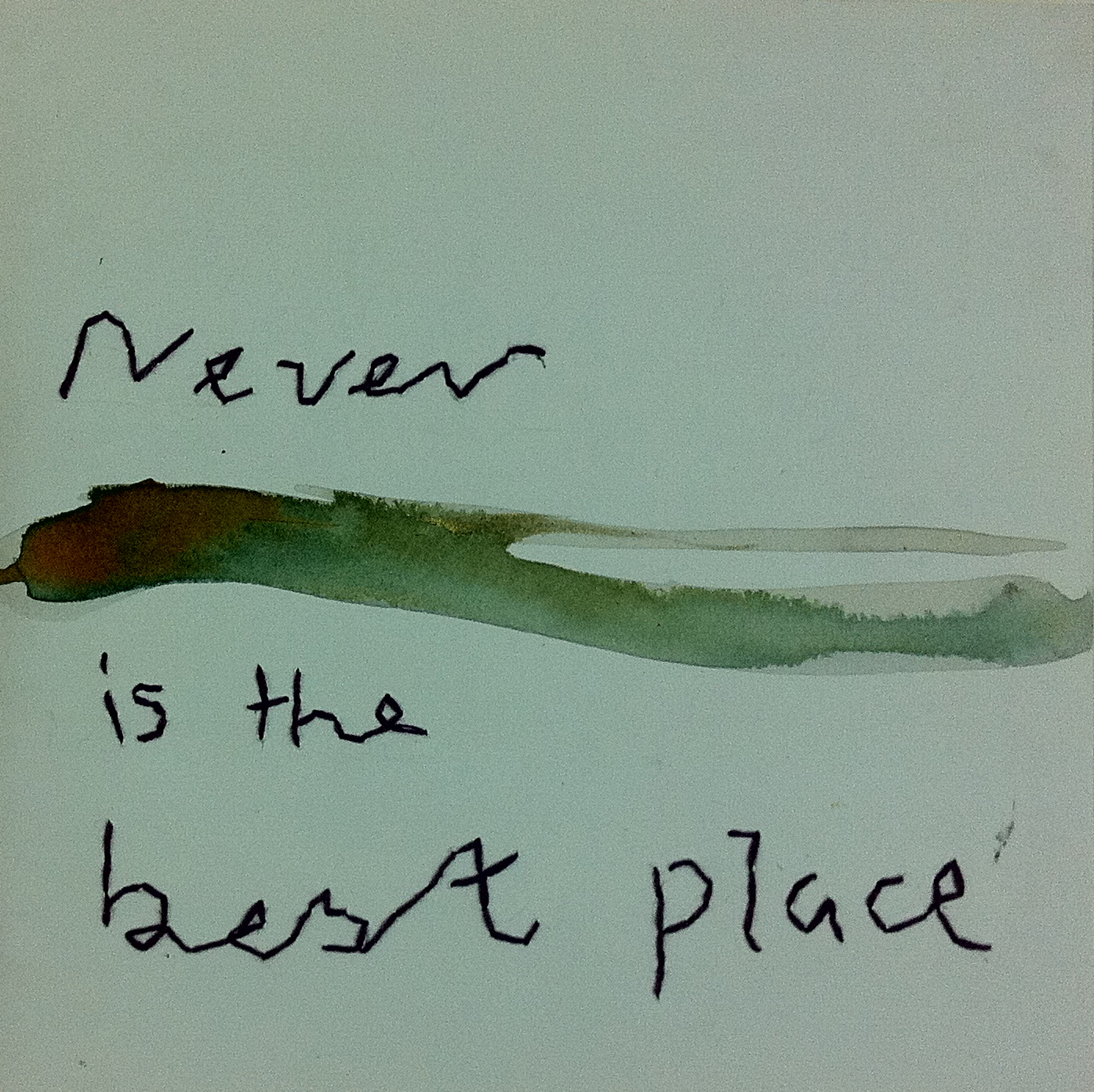 Never is the best place