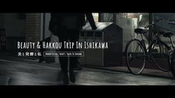 Beauty and Hakkou Trip in Ishikawa