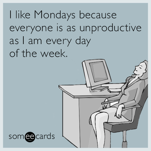 Someecards- Unproductive Mondays