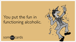Someecards- Functioning Alcoholic